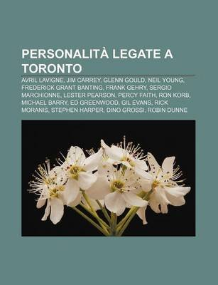 Personalita Legate a Toronto - Avril LaVigne, Jim Carrey, Glenn Gould, Neil Young, Frederick Grant Banting, Frank Gehry, Sergio...