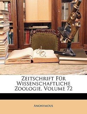 Zeitschrift Fur Wissenschaftliche Zoologie, Volume 72 (German, Paperback): Anonymous