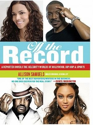 Off the Record - A Reporter Unveils the Celebrity Worlds of Hollywood, Hip HOP, and Sports (Electronic book text): Allison...