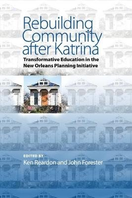 Rebuilding Community after Katrina - Transformative Education in the New Orleans Planning Initiative (Paperback): Ken Reardon,...