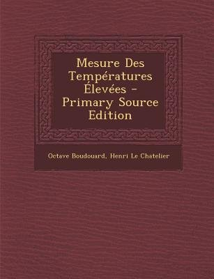 Mesure Des Temperatures Elevees - Primary Source Edition (French, Paperback): Octave Boudouard, Henri Le Chatelier