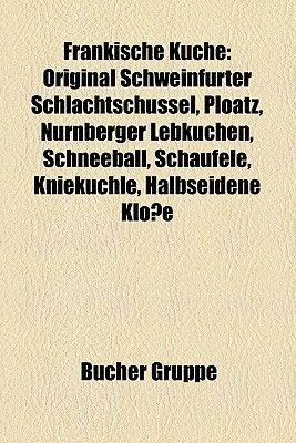Frankische Kuche - Original Schweinfurter Schlachtschussel, Ploatz, Nurnberger Lebkuchen, Schneeball, Schaufele, Kniekuchle,...