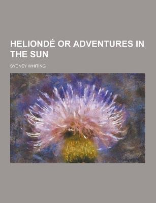 Helionde or Adventures in the Sun (Paperback): Sydney Whiting