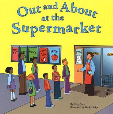 Out and about at the Supermarket (Paperback): Kitty Patricia Shea