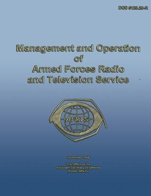 Management and Operation of Armed Forces Radio and Television Service (Paperback): Assistant Secretary of Defense