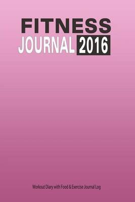 fitness journal 2016 workout diary with food exercise journal
