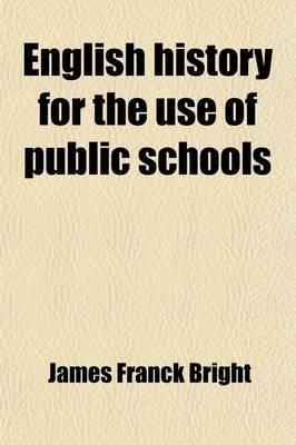 English History for the Use of Public Schools (Volume 4) (Paperback): James Franck Bright