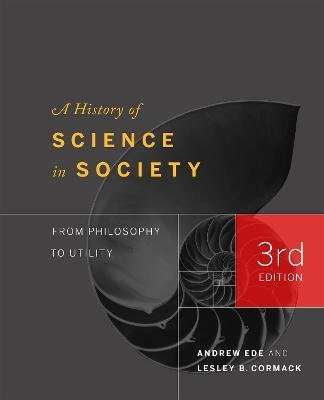 A History of Science in Society - From Philosophy to Utility (Hardcover, 3rd Revised edition): Lesley Cormack, Andrew Ede