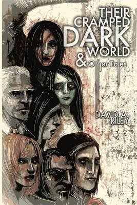Their Cramped Dark World, and Other Tales (Paperback): David A. Riley