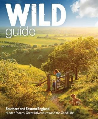 Wild Guide - Southern and Eastern England - Norfolk to New Forest, Cotswolds to Kent (Including London) (Paperback): Daniel...
