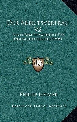 Der Arbeitsvertrag V2 - Nach Dem Privatrecht Des Deutschen Reiches (1908) (German, Hardcover): Philipp Lotmar
