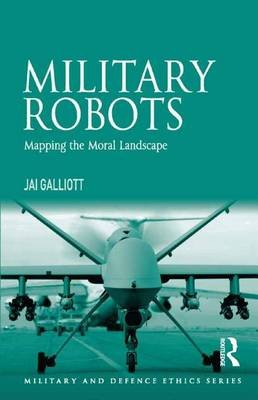 Military Robots - Mapping the Moral Landscape (Electronic book text): Jai Galliott