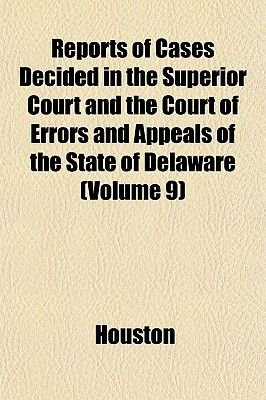 Reports of Cases Decided in the Superior Court and the Court of Errors and Appeals of the State of Delaware (Volume 9)...