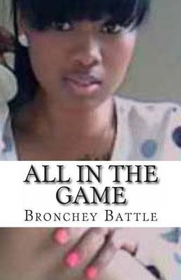 All in the Game (Paperback): Bronchey Battle