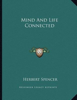 Mind and Life Connected (Paperback): Herbert Spencer