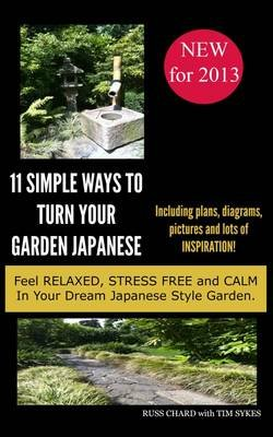 11 Simple Ways to Turn Your Garden Japanese (Electronic book text): Russ Chard, Tim Sykes