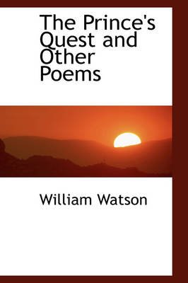 The Prince's Quest and Other Poems (Hardcover): William Watson