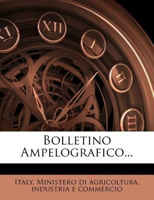 Bolletino Ampelografico... (Italian, Paperback): Industr Italy Ministero Di Agricoltura