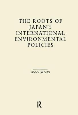 The Roots of Japan's Environmental Policies (Paperback): Anny Wong