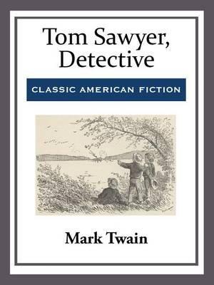 Tom Sawyer, Detective (Electronic book text): Mark Twain