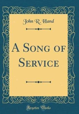 A Song of Service (Classic Reprint) (Hardcover): John R Hand