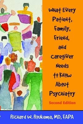 What Every Patient, Family, Friend, and Caregiver Needs to Know About Psychiatry (Paperback, 2nd Revised edition): Richard W....