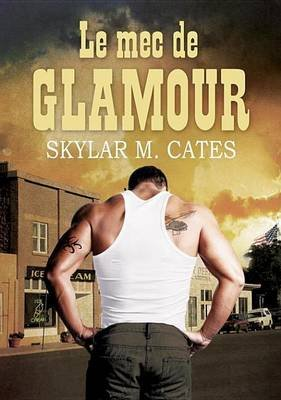 Le Mec de Glamour (French, Electronic book text): Skylar M. Cates