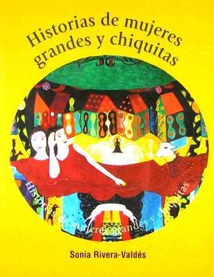 Historias de Mujeres Grandes y Chiquitas (Spanish, Paperback): Sonia Rivera-Valdes