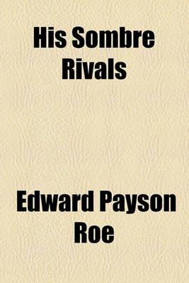 His Sombre Rivals (Paperback): Edward Payson Roe