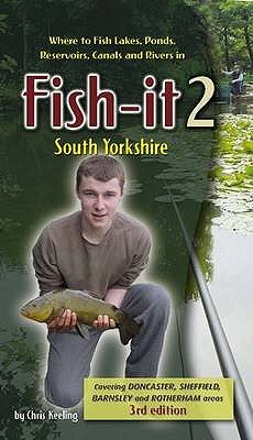Fish-it 2 South Yorkshire - Where to Fish Lakes, Ponds, Canals and Rivers (Paperback, 3rd Revised edition): Chris Keeling
