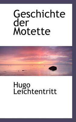 Geschichte Der Motette (English, German, Hardcover): Hugo Leichtentritt