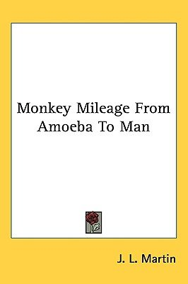 Monkey Mileage from Amoeba to Man (Hardcover): J.L. Martin