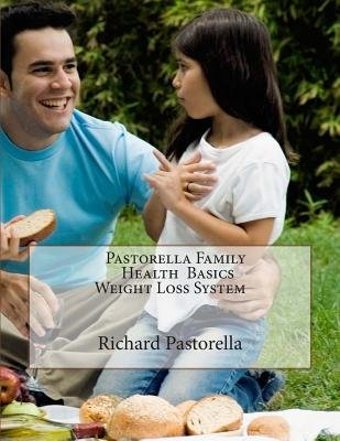Pastorella Family Health Basics Weight Loss System (Paperback): Richard Pastorella