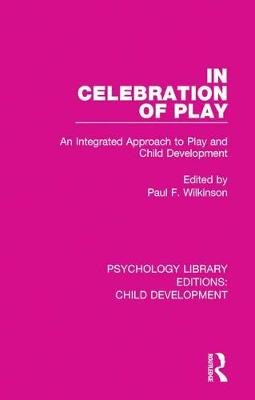In Celebration of Play - An Integrated Approach to Play and Child Development (Electronic book text): Paul F Wilkinson
