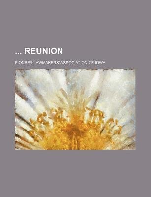 Reunion Volume 10 (Paperback): Pioneer Lawmakers' Association of Iowa