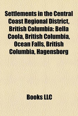 Settlements in the Central Coast Regional District, British Columbia - Bella Coola, British Columbia, Ocean Falls, British...