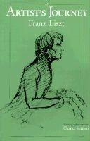 An Artist's Journey - Lettres d'un Bachelier es Musique, 1835-41 (English, French, Hardcover): Franz Liszt