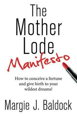 The Mother Lode Manifesto (Paperback): Margie J. Baldock