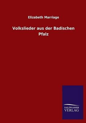 Volkslieder Aus Der Badischen Pfalz (English, German, Paperback): Elizabeth Marriage