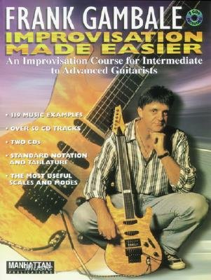 Frank Gambale -- Improvisation Made Easier - An Improvisation Course for Intermediate to Advanced Guitarists, Book & 2 CDs...