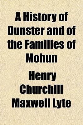 A History of Dunster and of the Families of Mohun (Paperback): Henry Churchill Maxwell Lyte