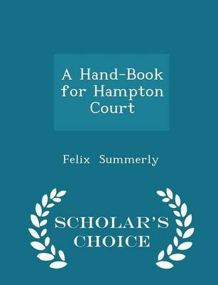 A Hand-Book for Hampton Court - Scholar's Choice Edition (Paperback): Felix Summerly