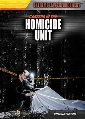 Careers in the Homicide Unit (Hardcover): Corona Brezina