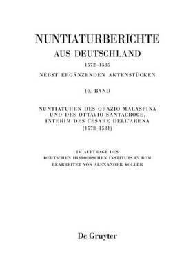 Nuntiaturen Des Orazio Malaspina Und Des Ottavio Santacroce. Interim Des Cesare Dell'arena (1578-1581) (German,...