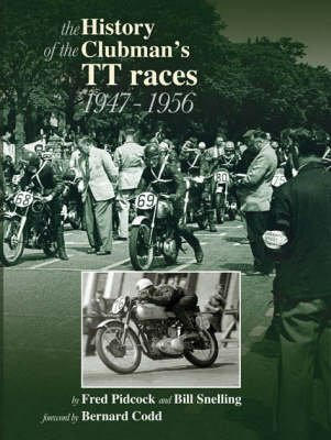 The History of the Isle of Man Clubman's TT Races 1947 - 1956 (Paperback): Fred Pidcock, Bill Snelling