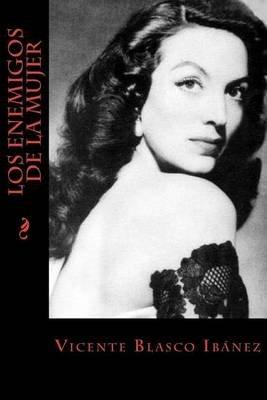 Los Enemigos de La Mujer (Spanish, Paperback): Vicente Blasco Ibanez