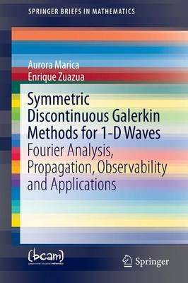 Symmetric Discontinuous Galerkin Methods for 1-D Waves - Fourier Analysis, Propagation, Observability and Applications...
