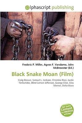 Black Snake Moan (Film) (Paperback): Frederic P. Miller, Agnes F. Vandome, John McBrewster