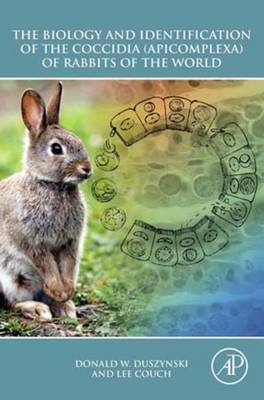 The Biology and Identification of the Coccidia (Apicomplexa) of Rabbits of the World (Electronic book text): Donald W...