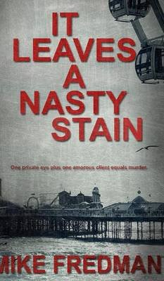 It Leaves a Nasty Stain (Hardcover): Mike Fredman